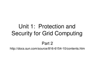 Unit 1:  Protection and Security for Grid Computing