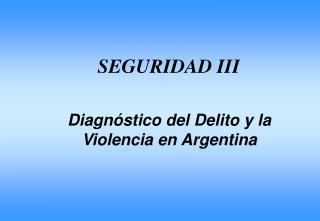 Diagn�stico del Delito y la Violencia en Argentina
