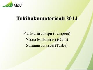Tukihakumateriaali 2014 Pia-Maria Jokipii (Tampere) Noora Malkamäki (Oulu) Susanna Jansson (Turku)