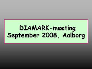 DIAMARK-meeting September 2008, Aalborg
