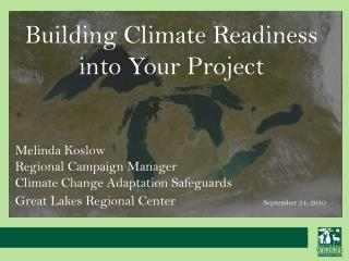 Building Climate Readiness into Your Project Melinda Koslow Regional Campaign Manager