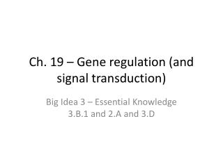 Ch. 19 – Gene regulation (and signal transduction)