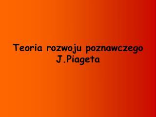 Teoria rozwoju poznawczego J.Piageta