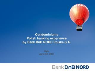 Condominiums Polish  b anking  e xperience by Bank DnB NORD Polska S.A.