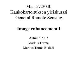 Maa-57.2040  Kaukokartoituksen yleiskurssi General Remote Sensing Image enhancement I