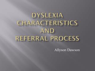 Dyslexia characteristics  and  referral process