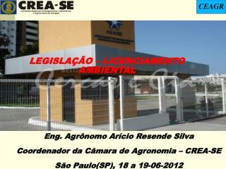 Eng. Agrônomo Arício Resende Silva Coordenador da Câmara de Agronomia – CREA-SE