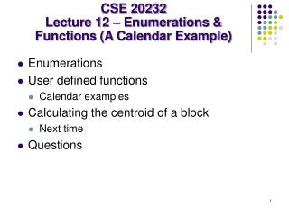 CSE 20232 Lecture 12 – Enumerations & Functions (A Calendar Example)