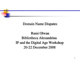 Domain Name Disputes Rami Olwan Bibliotheca Alexandrina   IP and the Digital Age Workshop