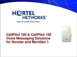 CallPilot 100 & CallPilot 150 Voice Messaging Solutions for Norstar and Meridian 1