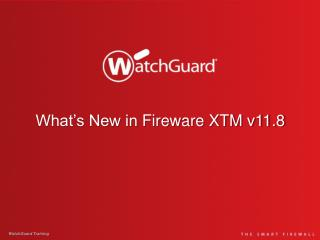 What's New in Fireware XTM v11.8