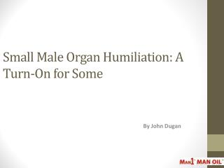 Small Male Organ Humiliation: A Turn-On for Some