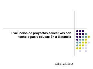 Evaluación de proyectos educativos con tecnologías y educación a distancia