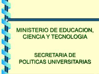 MINISTERIO DE EDUCACION, CIENCIA Y TECNOLOGIA SECRETARIA DE  POLITICAS UNIVERSITARIAS
