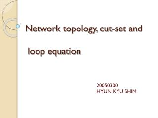 Network topology, cut-set and    loop equation
