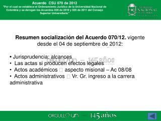 Resumen socialización del Acuerdo 070/12. vigente desde el 04 de septiembre de 2012: