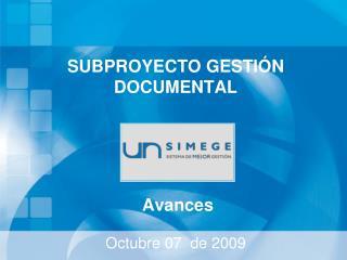 SUBPROYECTO GESTIÓN DOCUMENTAL Avances Octubre 07  de 2009