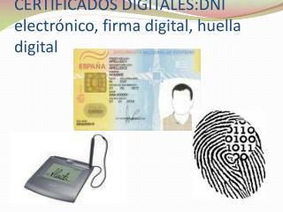 CERTIFICADOS DIGITALES:DNI electrónico, firma digital, huella digital