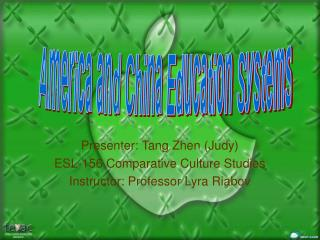 Presenter: Tang Zhen (Judy) ESL-156 Comparative Culture Studies Instructor: Professor Lyra Riabov