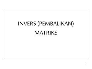 INVERS (PEMBALIKAN) MATRIKS