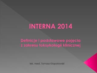 INTERNA 2014 Definicje  i podstawowe pojęcia  z  zakresu toksykologii klinicznej