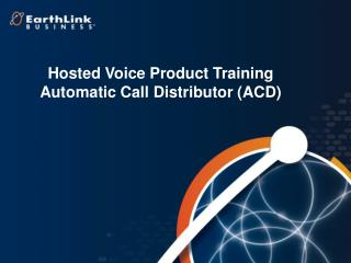 Hosted Voice Product Training Automatic Call Distributor (ACD)