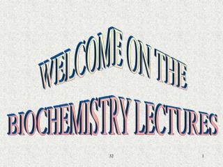 WELCOME ON THE BIOCHEMISTRY LECTURES