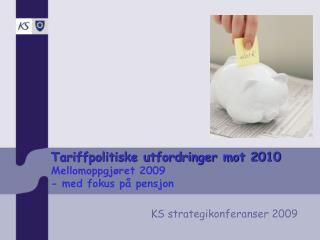 Tariffpolitiske utfordringer mot 2010  Mellomoppgjøret 2009  - med fokus på pensjon