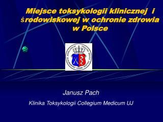 Miejsce toksykologii klinicznej  i  ś rodowiskowej w ochronie zdrowia w Polsce