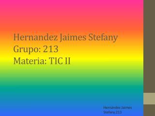Hernandez  Jaimes  Stefany Grupo: 213 Materia: TIC II