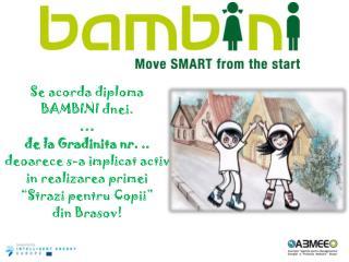 Se  acorda  diploma BAMBINI  dnei . � de la  Gradinita nr.  ..