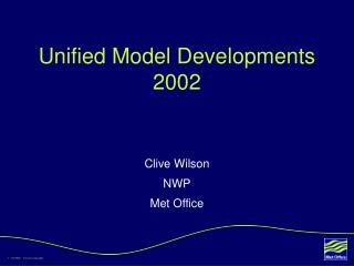 Unified Model Developments 2002