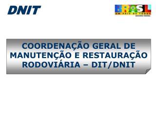 COORDENAÇÃO GERAL DE MANUTENÇÃO E RESTAURAÇÃO RODOVIÁRIA – DIT/DNIT