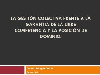 La  gestión colectiva frente a la garantía de la libre competencia y la posición de dominio.