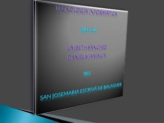 Tecnología informática Web 2.0 Liyibeth Sánchez  Daniela Jamaica 903