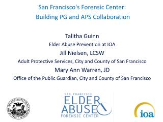 San Francisco's Forensic Center:  Building PG and APS Collaboration Talitha Guinn