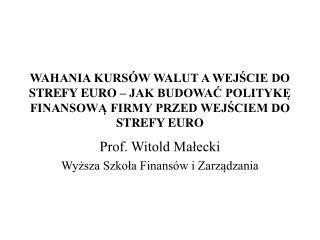 Prof. Witold Małecki  Wyższa Szkoła Finansów i Zarządzania