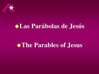 Las Parábolas de Jesús The Parables of Jesus
