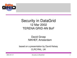 Security  in DataGrid 12  Mar 2002 TERENA GRID-AN BoF