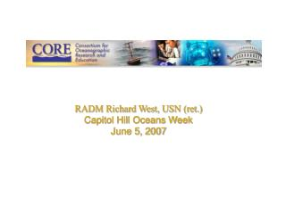 RADM Richard West, USN (ret.) Capitol Hill Oceans Week June 5, 2007