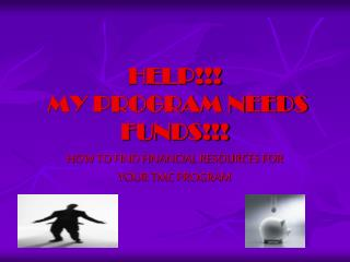 HELP!!!  MY PROGRAM NEEDS FUNDS!!!