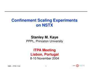 Stanley M. Kaye PPPL, Princeton University ITPA Meeting Lisbon, Portugal 8-10 November 2004