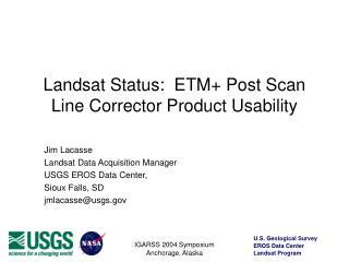 Landsat Status:  ETM+ Post Scan Line Corrector Product Usability