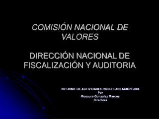 COMISIÓN NACIONAL DE VALORES  DIRECCIÓN NACIONAL DE FISCALIZACIÓN Y AUDITORIA