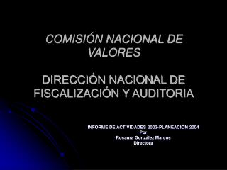 COMISI�N NACIONAL DE VALORES  DIRECCI�N NACIONAL DE FISCALIZACI�N Y AUDITORIA