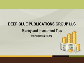 Deep Blue Publications Group LLC: Money and Investment Tips