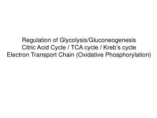 Regulation of Glycolysis/Gluconeogenesis Citric Acid Cycle / TCA cycle / Kreb's cycle