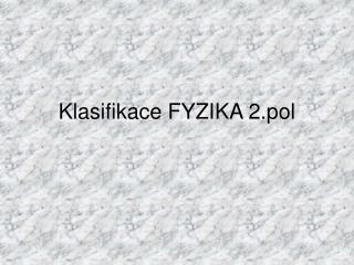Klasifikace FYZIKA 2.pol