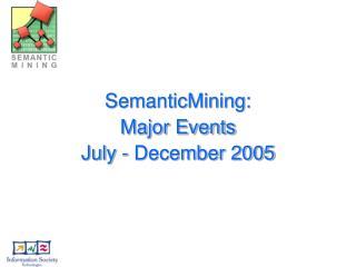 SemanticMining: Major Events  July - December 2005