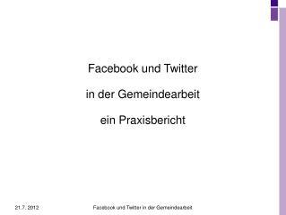 Facebook und Twitter  in der Gemeindearbeit ein Praxisbericht